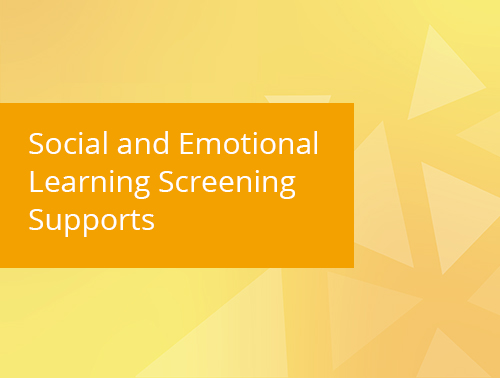Social And Emotional Learning Screening Supports resource