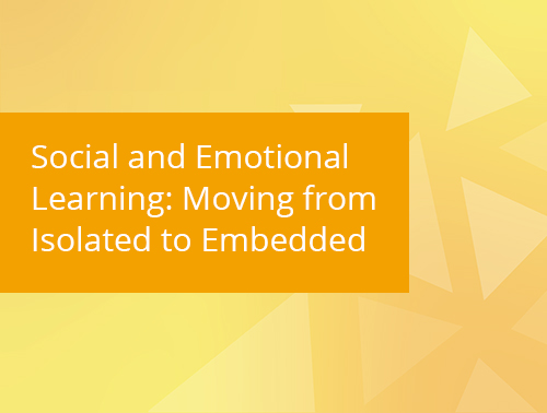 Social and Emotional Learning: Moving from Isolated to Embedded resource