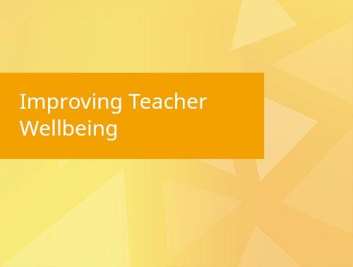 Improving Teacher Wellbeing blog post