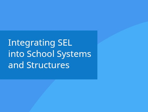 Integrating SEL into School Systems and Structures webinar recording