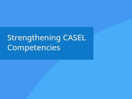 Strengthening CASEL Competencies webinar recording